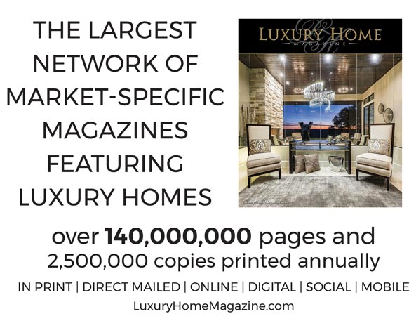 Largest Network of Market-Specific Magazines Featuring Luxury Homes