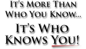 It's more than who you know - it's who knows you